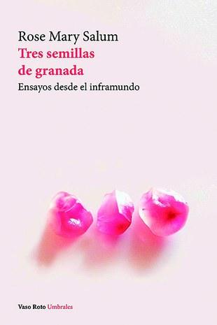 12Tres semillas de granada. Ensayos desde el inframundo, Rose Mary Salum,.jpg